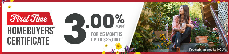 First Time Homebuyers' Certificate 3.00% APY for 25 months up to $25,000*