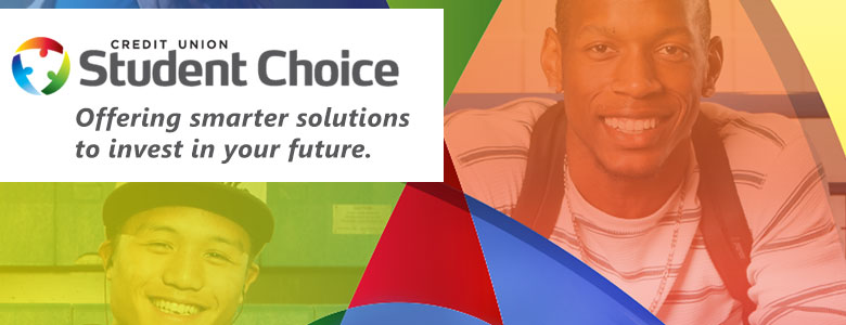 Credit union student choice. Offering smarter solutions to invest in your future.